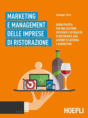 9788820367084: Marketing e management delle imprese di ristorazione. Guida pratica per una gestione efficiente di qualità di ristoranti, bar, aziende di catering e banqueting