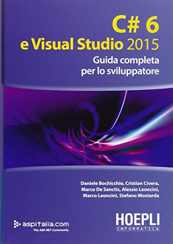 9788820370992: C#6 e Visual studio 2015. Guida completa per lo sviluppatore