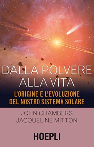 9788820372071: Dalla polvere alla vita. L'origine e l'evoluzione del nostro sistema solare