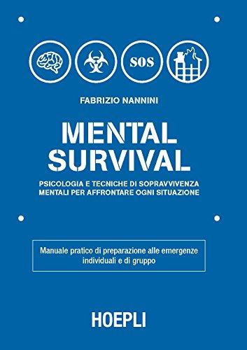 9788820372170: Mental survival. Psicologia e tecniche di sopravvivenza mentali per affrontare ogni situazione