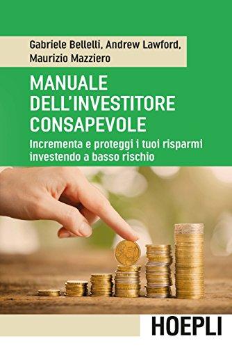 9788820374860: Manuale dell'investitore consapevole. Incrementa e proteggi i tuoi risparmi investendo a basso rischio