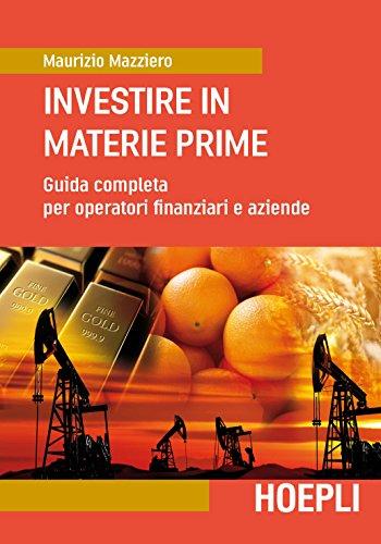 9788820375508: Investire in materie prime. Guida completa per operatori finanziari e aziende: 1