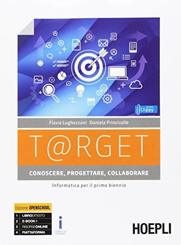9788820378646: T@rget conoscere, progettare, collaborare. Informatica per il primo biennio. Per le Scuole superiori. Con e-book. Con espansione online