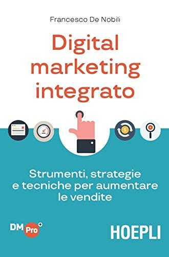 9788820384623: Digital marketing integrato. Strumenti, strategie e tecniche per aumentare le vendite