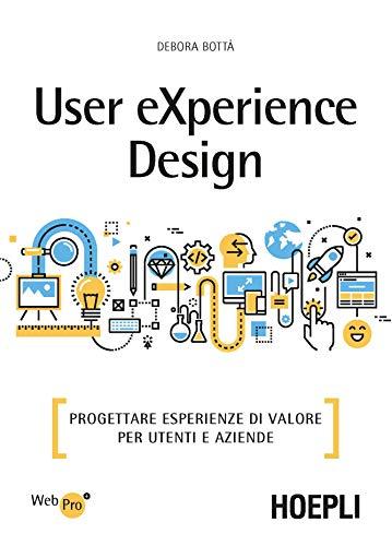 9788820386160: User eXperience design. Progettare esperienze di valore per utenti e aziende