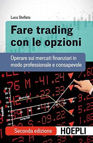 9788820388454: Fare trading con le opzioni. Operare sui mercati finanziari in modo professionale e consapevole