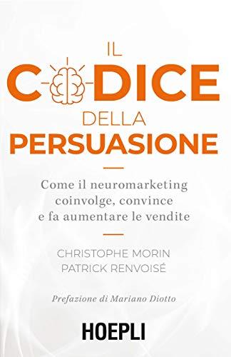 9788820390891: Il codice della persuasione. Come il neuromarketing coinvolge, convince e fa aumentare le vendite