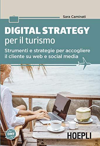 9788820391676: Digital strategy per il turismo. Strumenti e strategie per accogliere il cliente su web e social media