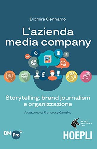 9788820392819: L'azienda media-company. Storytelling, brand journalism e organizzazione