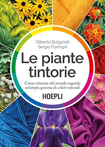 9788820395612: Le piante tintorie. Come ottenere dal mondo vegetale un'ampia gamma di colori naturali