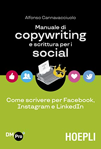 9788820398545: Manuale di copywriting e scrittura per i social. Come scrivere per Facebook, Instagram e LinkedIn
