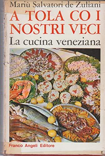9788820400019: A tola co i nostri veci. La cucina veneziana