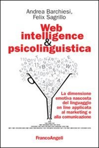 9788820410308: Web intelligence & psicolinguistica. La dimensione emotiva nascosta del linguaggio online applicata al marketing e alla comunicazione