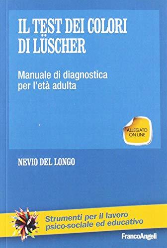 Il test dei colori di Lüscher. Manuale: Nevio Del Longo