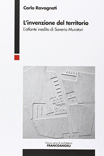 9788820414504: L'invenzione del territorio. L'atlante inedito di Saverio Muratori
