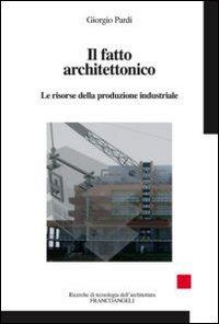 9788820415334: Il fatto architettonico. Le risorse della produzione industriale