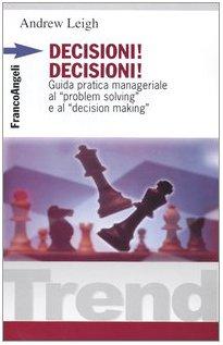 9788820422769: Decisioni, decisioni! Guida pratica manageriale al «Problem solving» e al «Decision making»