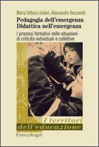 9788820426057: Pedagogia dell'emergenza, didattica nell'emergenza. I processi formativi nelle situazioni di criticità individuali e collettive