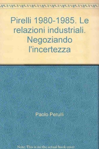 Pirelli 1980-1985. Le relazioni industriali. Negoziando l'incertezza (8820444453) by Paolo Perulli