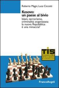 9788820446567: Kosovo: un paese al bivio. Islam, terrorismo, criminalità organizzata: la nuova Repubblica è una minaccia?