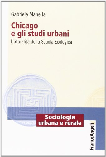 9788820450830: Chicago e gli studi urbani. L'attualità della scuola ecologica
