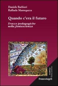 9788820450885: Quando c'era il futuro. Tracce pedagogiche nella fantascienza