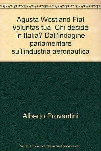 Agusta Westland Fiat voluntas tua. Chi decide: Provantini, Alberto