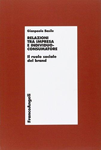 9788820458768: Relazioni tra impresa e individuo-consumatore. Il ruolo sociale del brand