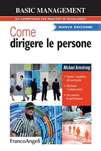 9788820465315: Come dirigere le persone. Gestire i problemi del personale. Motivare i collaboratori. Far crescere le performance