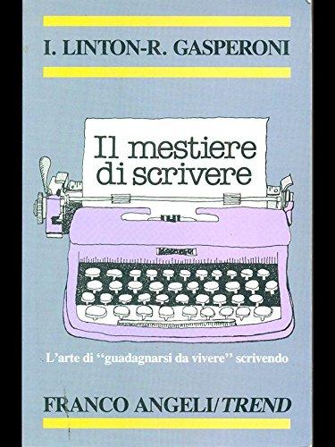 Il mestiere di scrivere. L'arte di guadagnarsi: Gasperoni, Romano. Linton,