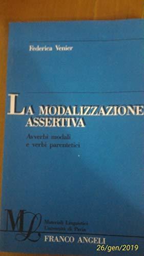 9788820468576: La modalizzazione assertiva. Avverbi modali e verbi parentetici