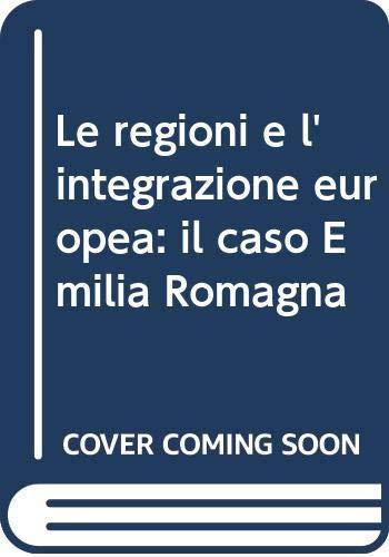 Le Regioni e l'integrazione europea: Il caso