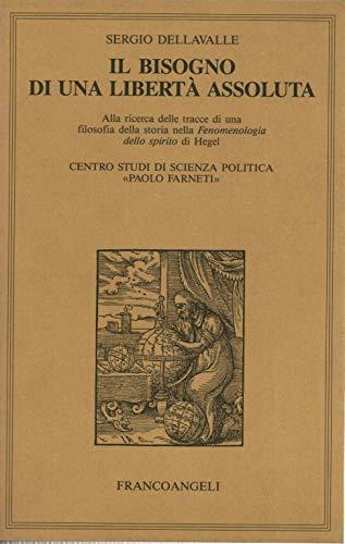 Il bisogno di una liberta assoluta. Alla ricerca delle tracce di una filosofia della storia nella Fenomenologia dello spirito di Hegel (Centro studi . politica