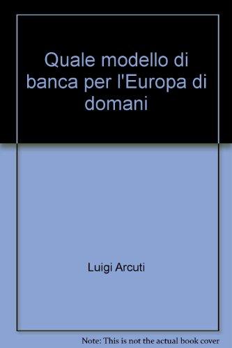 Quale modello di banca per l'Europa di: Arcuti, Luigi