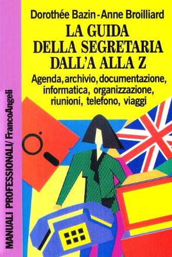 9788820483319: La guida della segretaria dalla A alla Z. Agenda, archivio, documentazione, informatica, organizzazione, riunioni, telefono, viaggi