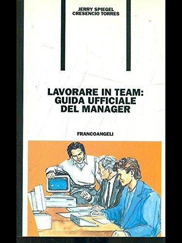 Lavorare in team: guida ufficiale del manager: Spiegel, Jerry and