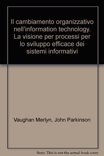 Il cambiamento organizzativo nell'information technology. La visione: Merlyn, Vaughan; Parkinson,