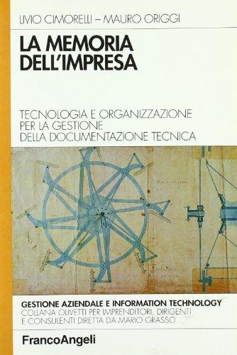 La memoria dell'impresa. Tecnologia e organizzazione per: Cimorelli, Livio; Origgi,