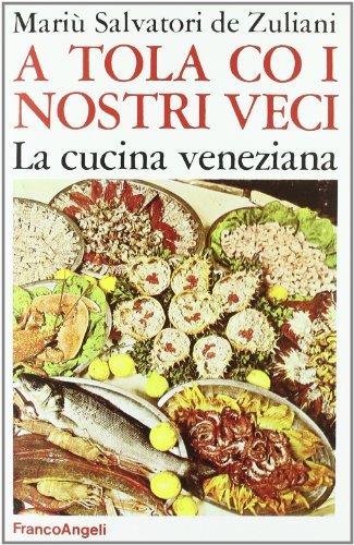 9788820497248: A tola co i nostri veci. La cucina veneziana