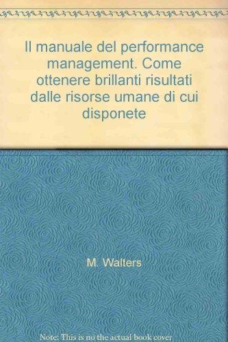 9788820498795: Il manuale del performance management. Come ottenere brillanti risultati dalle risorse umane di cui disponete