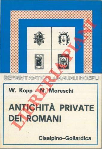 Antichità private dei romani.: Kopp,W. Moreschi,N.