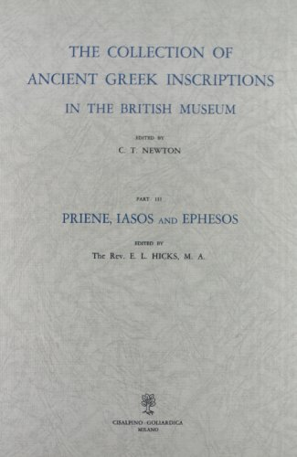 The Collection of Ancient Greek Inscriptions in the British Museum. Part III: Inscriptions from ...