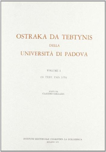 Ostraka da Tebtynis della Università di Padova. Volume I (0 Tebt. Pad. 1-70).: GALLAZZI, C.,...