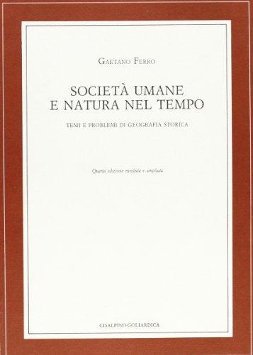Società umane e natura nel tempo. Temi e problemi di geografia storica.: Ferro,Gaetano.