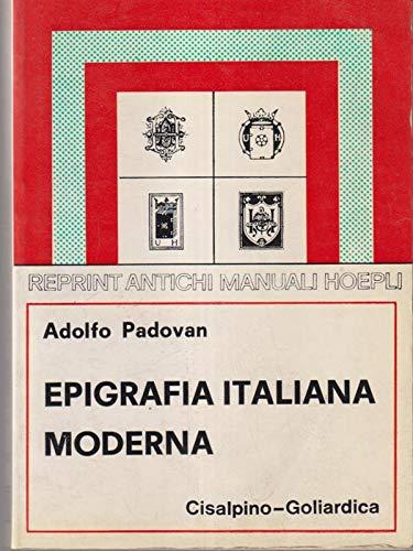 Epigrafia Italiana Moderna. Iscrizioni onorarie e storiche,: Padovan,Adolfo.