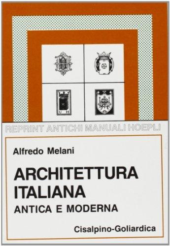 Architettura italiana antica e moderna.: Melani,Alfredo.