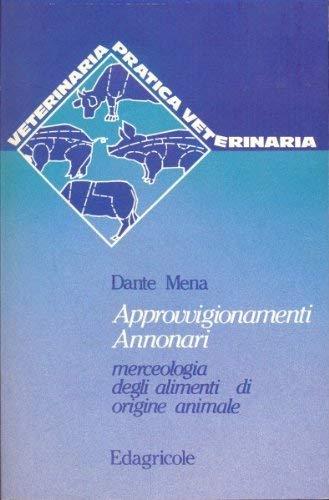 Approvvigionamenti annonari. Merceologia degli alimenti di origine animale.: Mena,Dante.