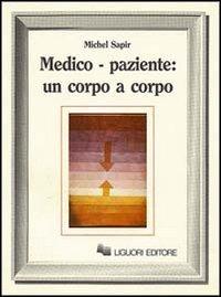 9788820712419: Medico-paziente: un corpo a corpo