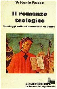 Il romanzo teologico. Sondaggi sulla Commedia di Dante.: Russo,Vittorio.