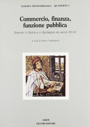 9788820716912: Commercio, finanza, funzione pubblica. Stranieri in Sicilia e in Sardegna nei secoli XIII-XV
